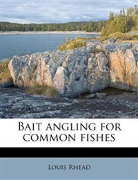 Bait angling for common fishes