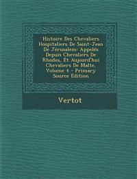Histoire Des Chevaliers Hospitaliers De Saint-Jean De Jérusalem: Appelés Depuis Chevaliers De Rhodes, Et Aujourd'hui Chevaliers De Malte, Volume 4