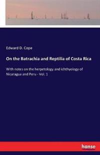 On the Batrachia and Reptilia of Costa Rica