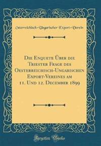 Die Enquete Über die Triester Frage des Oesterreichisch-Ungarischen Export-Vereines am 11. Und 12. December 1899 (Classic Reprint)
