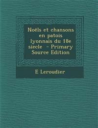 Noels Et Chansons En Patois Lyonnais Du 18e Siecle - Primary Source Edition