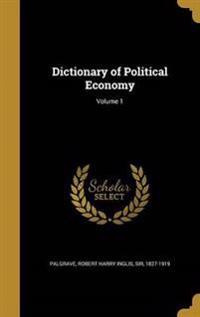 DICT OF POLITICAL ECONOMY V01