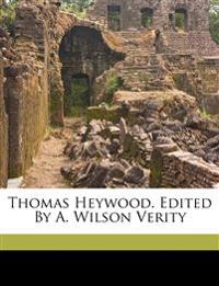 Thomas Heywood. Edited by A. Wilson Verity