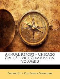 Annual Report - Chicago Civil Service Commission, Volume 3