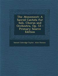 The Atonement: A Sacred Cantata for Soli, Chorus and Orchestra, Op. 53