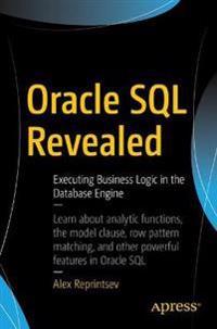 Oracle SQL Revealed: Executing Business Logic in the Database Engine