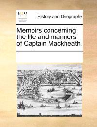 Memoirs Concerning the Life and Manners of Captain Mackheath