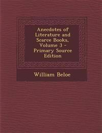 Anecdotes of Literature and Scarce Books, Volume 3 - Primary Source Edition