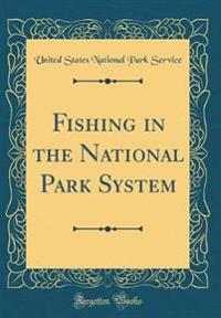 Fishing in the National Park System (Classic Reprint)