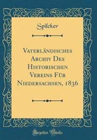 Vaterländisches Archiv Des Historischen Vereins Für Niedersachsen, 1836 (Classic Reprint)