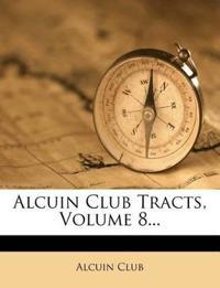 Alcuin Club Tracts, Volume 8...