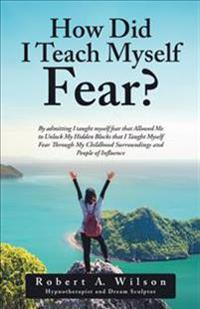How Did I Teach Myself Fear?