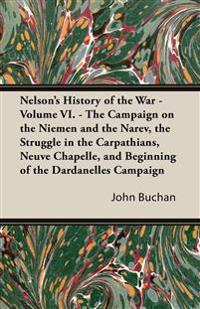 Nelson's History of the War - Volume VI. - The Campaign on the Niemen and the Narev, the Struggle in the Carpathians, Neuve Chapelle, and Beginning of