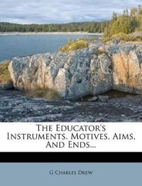 The Educator's Instruments. Motives, Aims, And Ends...