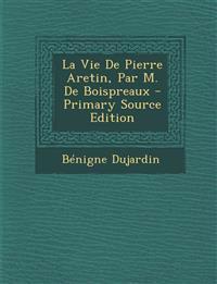 La Vie De Pierre Aretin, Par M. De Boispreaux