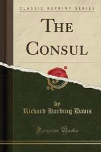 The Consul (Classic Reprint)