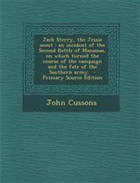 Jack Sterry, the Jessie scout : an incident of the Second Battle of Manassas, on which turned the course of the campaign and the fate of the Southern