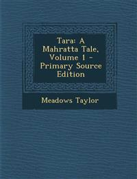 Tara: A Mahratta Tale, Volume 1 - Primary Source Edition