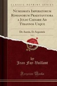 Numismata Imperatorum Romanorum Praestantiora a Julio Caesare Ad Tyrannos Usque, Vol. 2