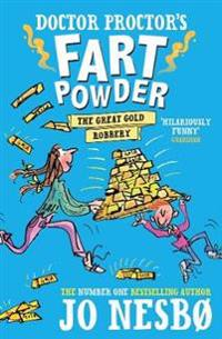 Doctor proctors fart powder: the great gold robbery