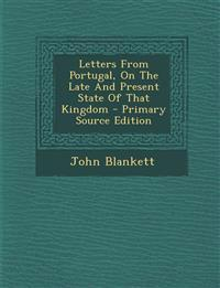 Letters from Portugal, on the Late and Present State of That Kingdom - Primary Source Edition