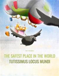The Safest Place in the World/Tutissimus Locus Mundi: English/Latin: Picture Book for Children of All Ages (Bilingual Edition)