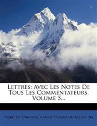 Lettres: Avec Les Notes De Tous Les Commentateurs, Volume 5...
