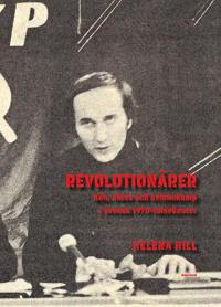 Revolutionärer : Kön, klass och kvinnokamp i svensk 1970-talsvänster