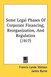 Some Legal Phases of Corporate Financing, Reorganization, and Regulation