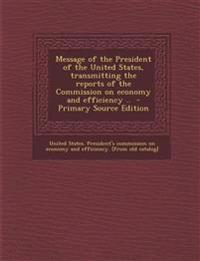 Message of the President of the United States, Transmitting the Reports of the Commission on Economy and Efficiency .. - Primary Source Edition