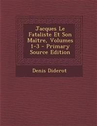 Jacques Le Fataliste Et Son Maître, Volumes 1-3 - Primary Source Edition