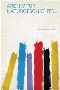 Archiv Fur Naturgeschichte... Volume Jahrg. 58, Bd. 1