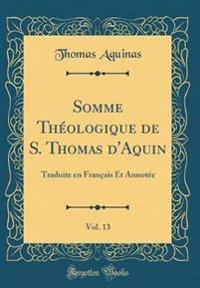 Somme Théologique de S. Thomas d'Aquin, Vol. 13