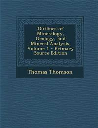 Outlines of Mineralogy, Geology, and Mineral Analysis, Volume 1 - Primary Source Edition