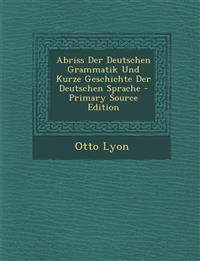 Abriss Der Deutschen Grammatik Und Kurze Geschichte Der Deutschen Sprache