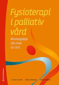 Fysioterapi i palliativ vård - Rörelseglädje tills livet tar slut