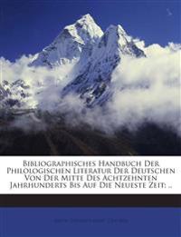 Bibliographisches Handbuch Der Philologischen Literatur Der Deutschen Von Der Mitte Des Achtzehnten Jahrhunderts Bis Auf Die Neueste Zeit; ..