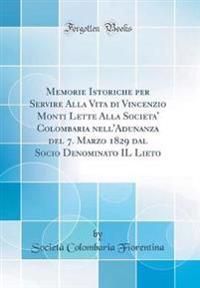 Memorie Istoriche per Servire Alla Vita di Vincenzio Monti Lette Alla Societa' Colombaria nell'Adunanza del 7. Marzo 1829 dal Socio Denominato IL Lieto (Classic Reprint)