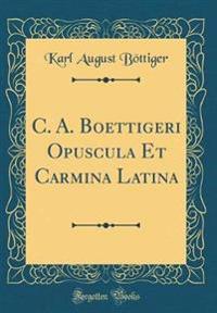C. A. Boettigeri Opuscula Et Carmina Latina (Classic Reprint)