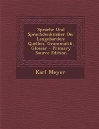 Sprache Und Sprachdenkmaler Der Langobarden: Quellen, Grammatik, Glossar - Primary Source Edition