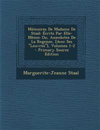 """Mémoires De Madame De Staal: Écrits Par Elle-Même; Ou, Anecdotes De La Regenee, [Avec Ses """"Leuvres""""], Volumes 1-2"""