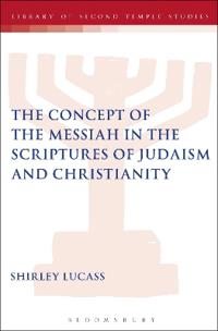 The Concept of the Messiah in the Scriptures of Judaism and Christianity