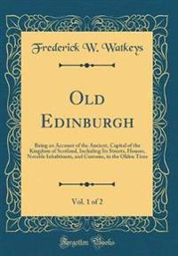 Old Edinburgh, Vol. 1 of 2