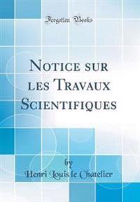 Notice sur les Travaux Scientifiques (Classic Reprint)