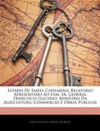 Estado De Santa Catharina: Relatorio Apresentado Ao Exm. Sr. General Francisco Glicerio, Ministro Da Agricultura, Commercio E Obras Publicas