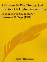 A Course in the Theory and Practice of Higher Accounting