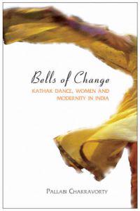 Bells of Change - Kathak Dance, Women and Modernity In India