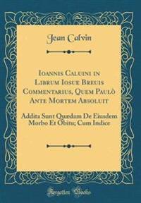 Ioannis Caluini in Librum Iosue Breuis Commentarius, Quem Paulò Ante Mortem Absoluit