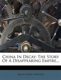 China In Decay: The Story Of A Disappearing Empire...