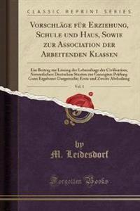 Vorschläge für Erziehung, Schule und Haus, Sowie zur Association der Arbeitenden Klassen, Vol. 1